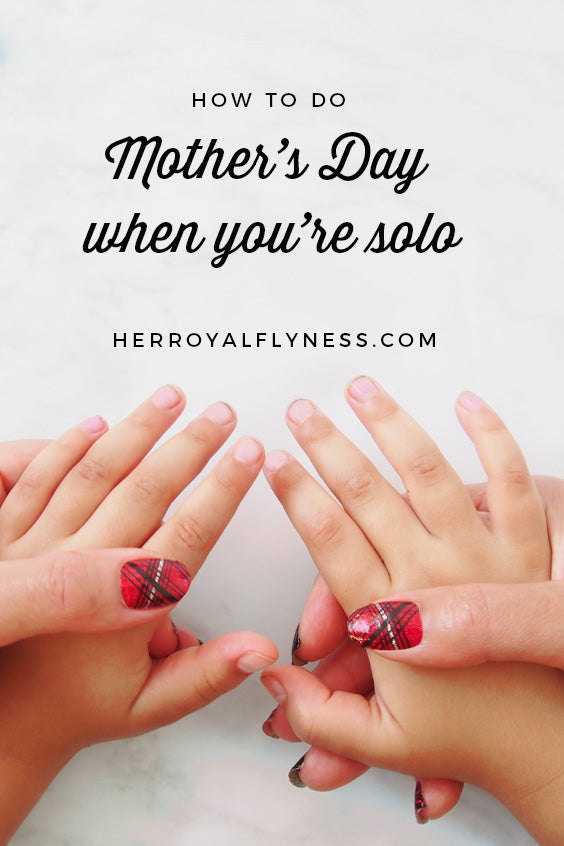 How to Mother's Day when you're solo
