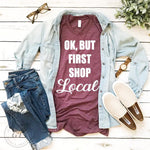 Ok, But First Shop Local Crew Tee-Made in the USA-Womens Artisan USA American Made Clothing Accessories