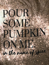 Pour Some Pumpkin On Me - Bleached Tee