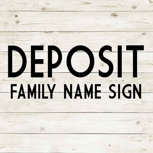 DEPOSIT - FAMILY NAME SIGN