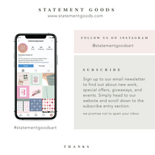 Follow us on Instagram at Statement Goods Art and subscribe to our email newsletter