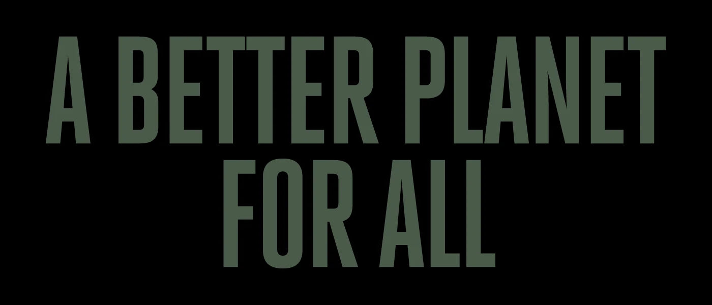 A better planet for all