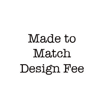 Made to Match Design Fee