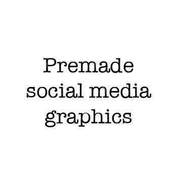 Premade Social Media Graphics