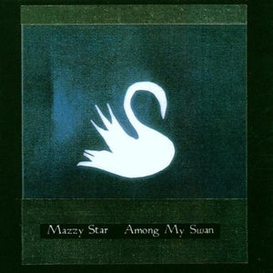 Mazzy Star - Among My Swan LP
