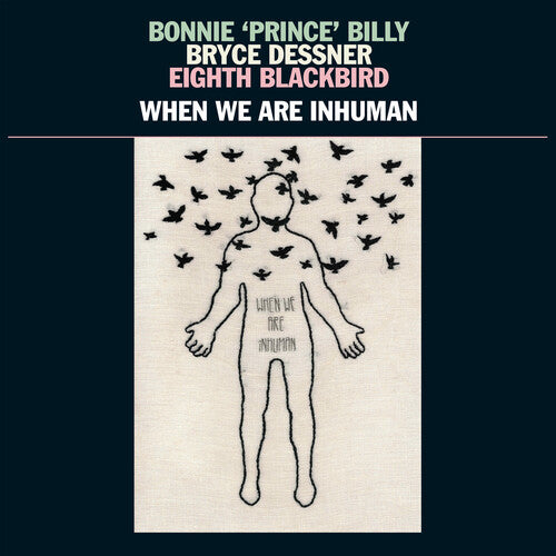 Bonnie 'Prince' Billy, Bryce Dessner, Eighth Blackbird - When We Are Inhuman 2LP