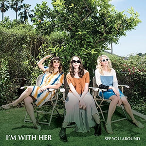 I'm With Her - See You Around LP