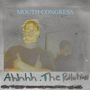 Mouth Congress - Ahhh The Pollution 7""
