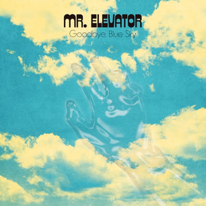 Mr. Elevator - Goodbye, Blue Sky LP