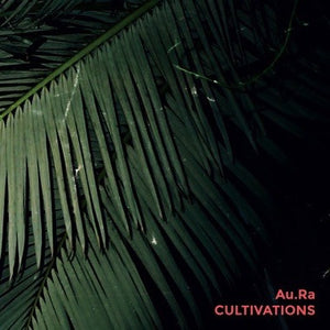 Au.Ra - Cultivations LP