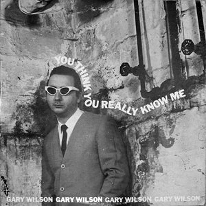 Gary Wilson - You Think You Really Know Me LP