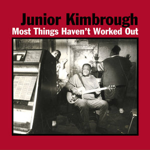 Junior Kimbrough - Most Things Haven't Worked Out LP