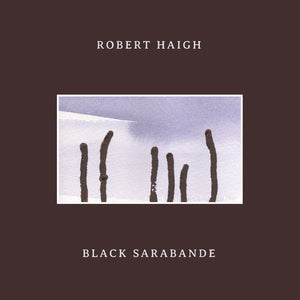 Robert Haigh - Black Sarabande LP