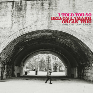 Delvon Lamarr Organ Trio - I Told You So LP