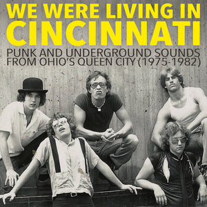 Various - We Were Living In Cincinnati: Punk And Underground Sounds From Ohio's Queen City (1975-1982) LP