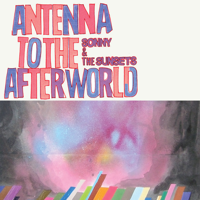 Sonny & the Sunsets - Antenna to the Afterworld LP (Ltd Clear Vinyl Edition)