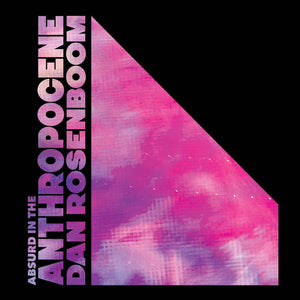 Dan Rosenboom - Absurd In The Anthropocene 2LP