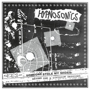Hypnosonics - Someone Stole My Shoes: Beyond The Q Division Sessions LP