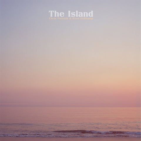 Chris Forsyth & Koen Holtkamp - The Island LP
