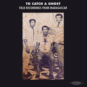 Various - To Catch a Ghost: Field Recordings from Madagascar LP