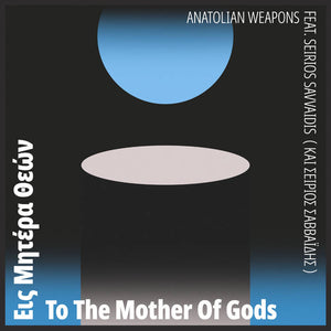 Anatolian Weapons ft. Seirios Savvaidis - To the Mother of Gods LP