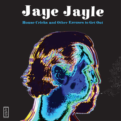 Jaye Jayle - House Cricks and Other Excuses To Get Out LP