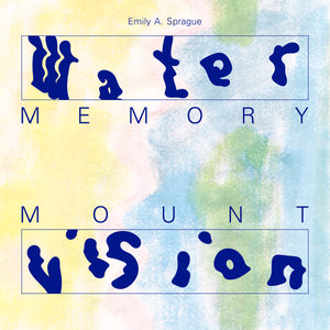 Emily A. Sprague - Water Memory / Mount Vision 2LP