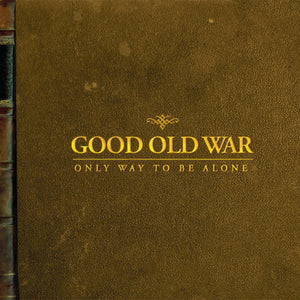 Good Old War - Only Way to Be Alone LP