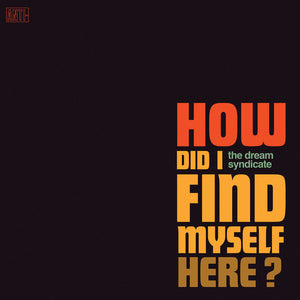 The Dream Syndicate - How Did I Find Myself Here? LP