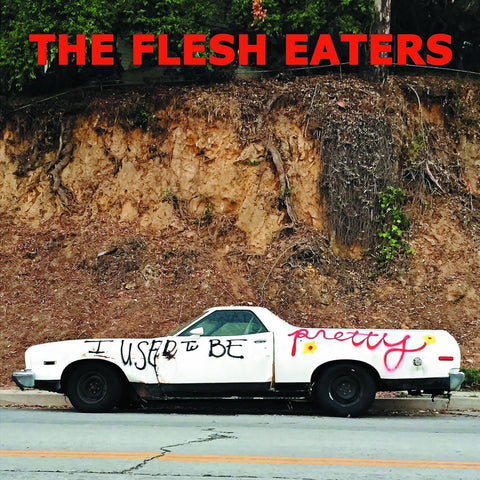 The Flesh Eaters - I Used to Be Pretty LP