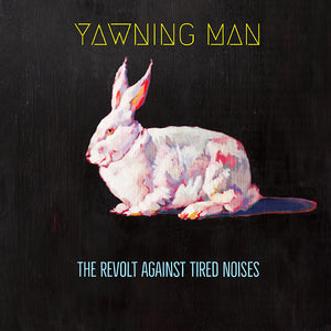 Yawning Man - The Revolt Against Tired Noises LP
