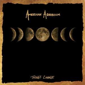 American Aquarium - Things Change LP