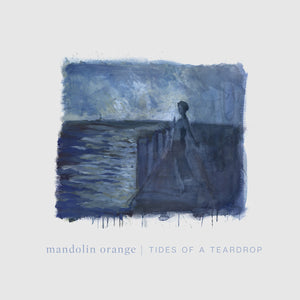 Mandolin Orange - Tides of a Teardrop LP