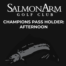 Salmon Arm Champions Pass Holder: Afternoon