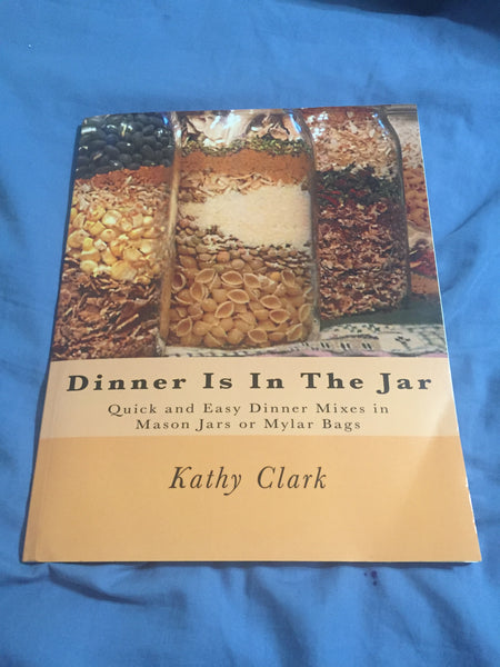 Dinner is in the Jar - Kathy Clark - Practical Food Storage Ideas