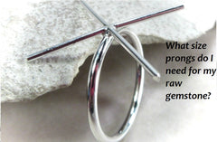 What size prongs do I need for my raw gemstone?
