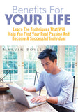 Benefits For Your Life-Learn The Techniques That Will Help You Find Your Real Passion And Become A Successful Individual (Ebook)