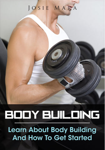 Body Building-Learn About Body Building And How To Get Started (Ebook) - hardbodynutritional.com