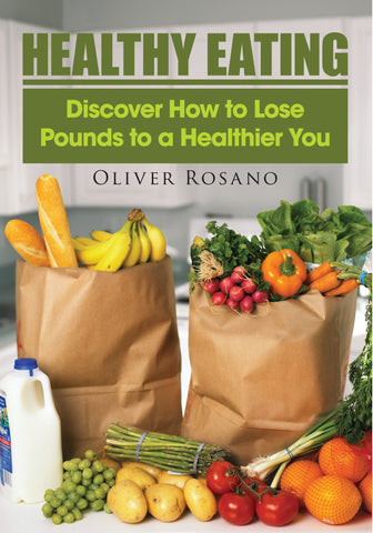 Healthy Eating: Discover How to Lose Pounds To a Healthier You(Ebook)