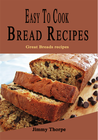 Easy To Cook Bread Recipes (Ebook)
