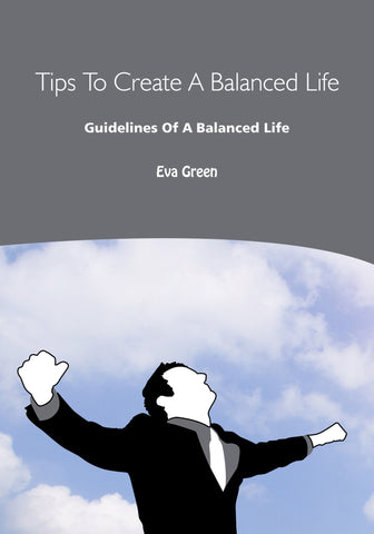 Tips To Create A Balanced Life: Guidelines Of A Balanced Life(Ebook)
