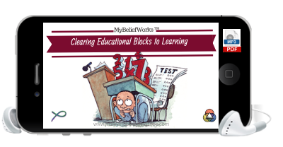 [EDUCATION] MyBeliefworks™ for Clearing Educational Blocks & Past Traumas to Learning, Teaching, Speaking & Meetings