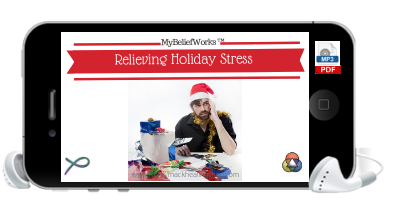 [HOLIDAYS]  MyBeliefworks for Relieving Holiday Stress, Recovery & Rejoicing MP3/PDF