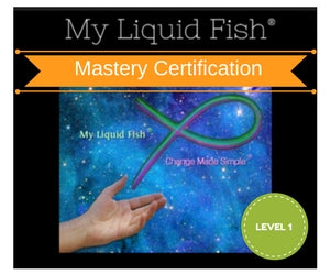 Mastery Certification Program LEVEL 1 for My Liquid Fish® Change made simple®
