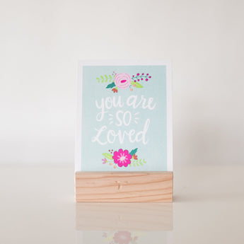 Petal Lane paperlove paper print Alexa You are so Loved with wood stand.
