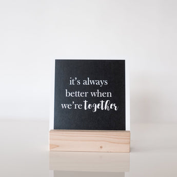 Petal Lane paperlove paper print Chalkboard Better Together with wood stand.