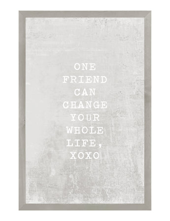 PETAL LANE HOME FRAMED QUOTE  ONE FRIEND CAN CHANGE