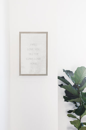 PETAL LANE HOME FRAMED QUOTE  I WILL LOVE YOU