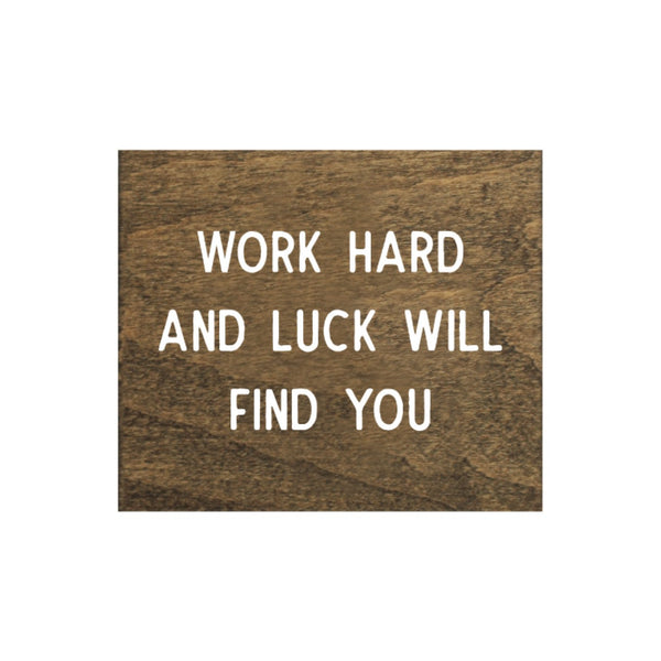 Screen Printed Work Hard and Luck Will Find You Brown Real Wood Tile Magnet