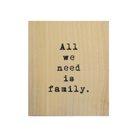Screen Printed All We Need is Family Real Wood Natural Tile Magnet